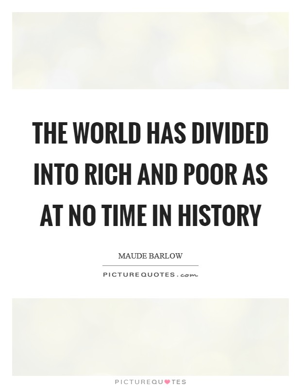 The World Has Divided into Rich and Poor as at No Time in History Picture Quote #1
