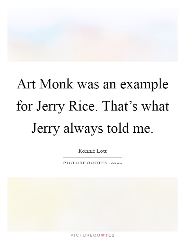 Art Monk was an example for Jerry Rice. That's what Jerry always told me Picture Quote #1