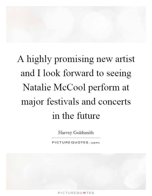 A highly promising new artist and I look forward to seeing Natalie McCool perform at major festivals and concerts in the future Picture Quote #1