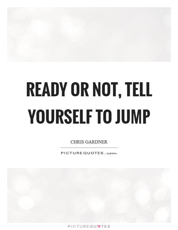 Ready or not, Tell yourself to jump Picture Quote #1