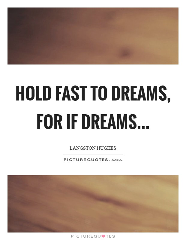 Hold fast to dreams, for if dreams Picture Quote #1