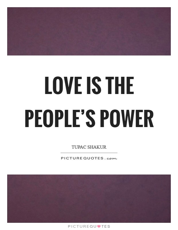 Love IS the People's Power Picture Quote #1