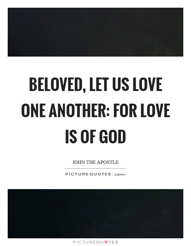 Beloved, let us love one another: for love is of God Picture Quote #1