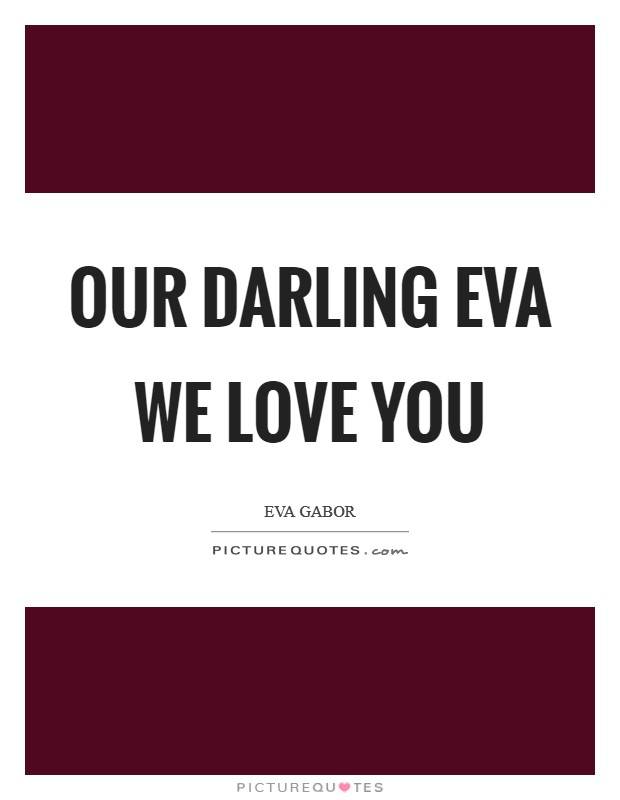 Our Darling Eva We Love You Picture Quote #1
