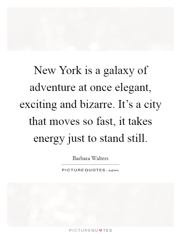 New York is a galaxy of adventure at once elegant, exciting and bizarre. It's a city that moves so fast, it takes energy just to stand still Picture Quote #1
