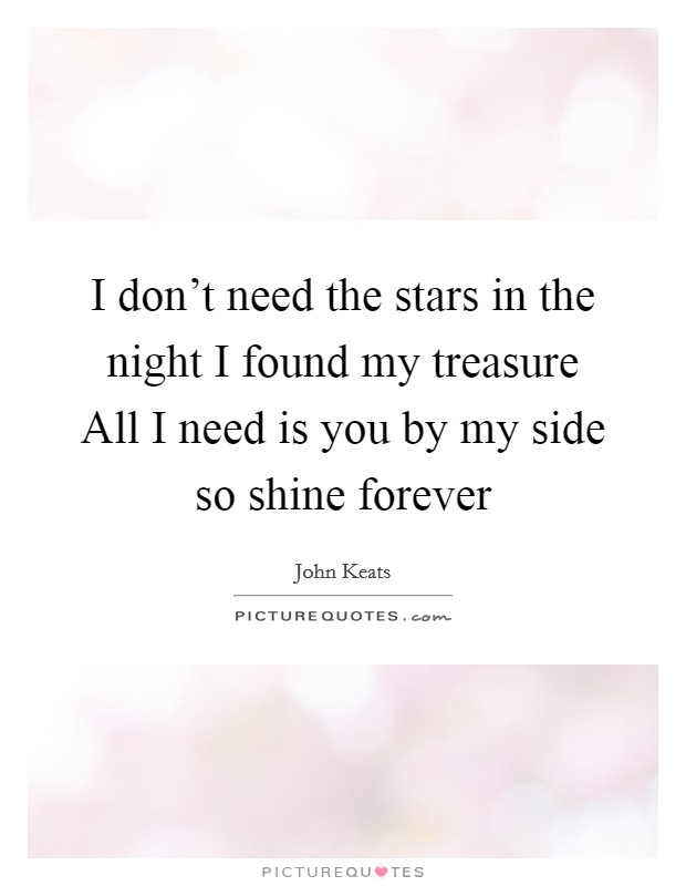I don't need the stars in the night I found my treasure All I need is you by my side so shine forever Picture Quote #1