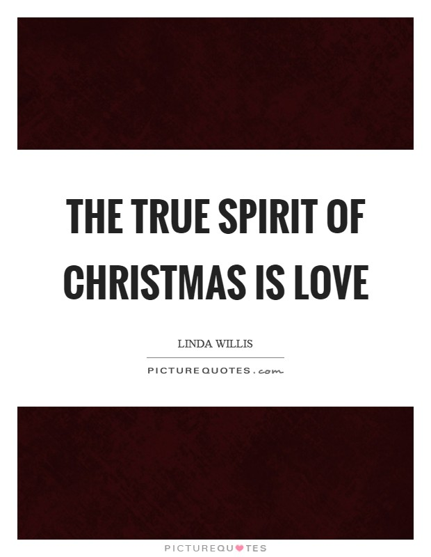 The true spirit of Christmas is love Picture Quote #1
