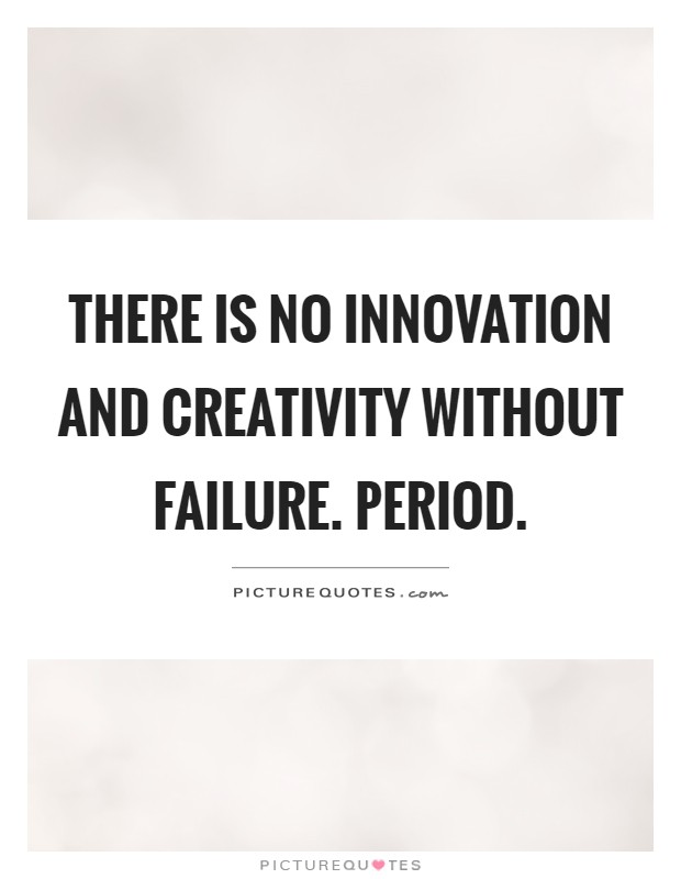 There is no innovation and creativity without failure. Period Picture Quote #1