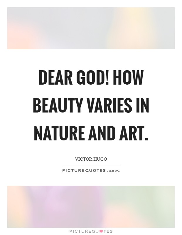 Dear God! how beauty varies in nature and art Picture Quote #1