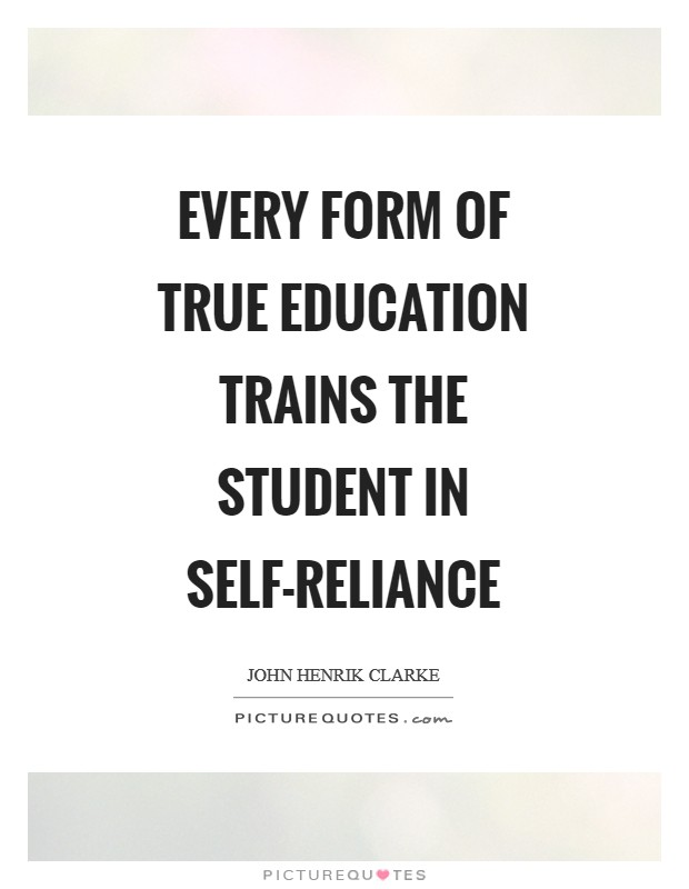Every form of true education trains the student in self-reliance Picture Quote #1