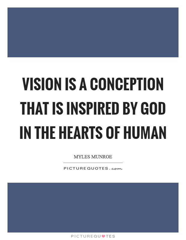 Vision is a conception that is inspired by God in the hearts of Human Picture Quote #1