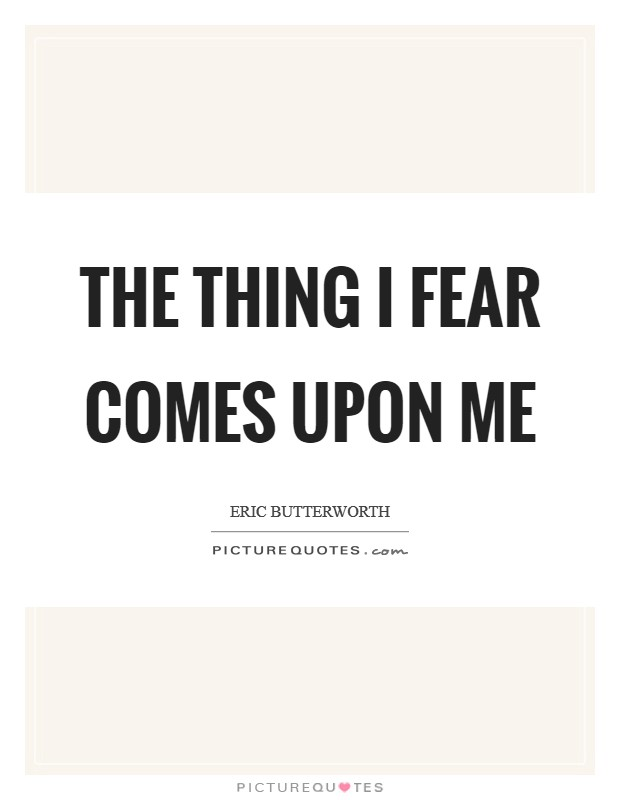The thing I fear comes upon me Picture Quote #1