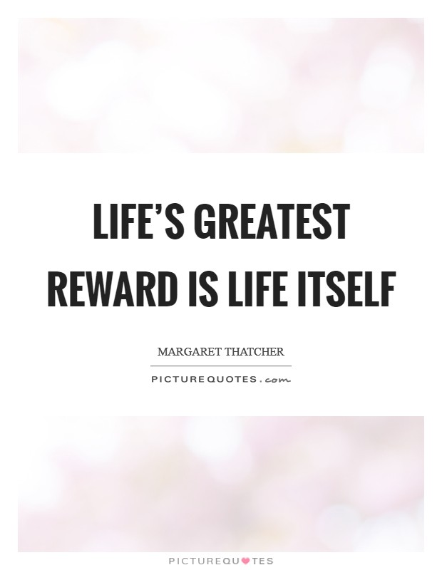 Life's greatest reward is life itself Picture Quote #1