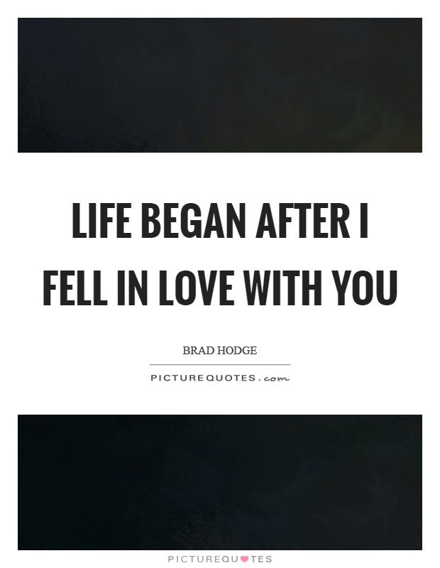 Life began after I fell in love with you Picture Quote #1