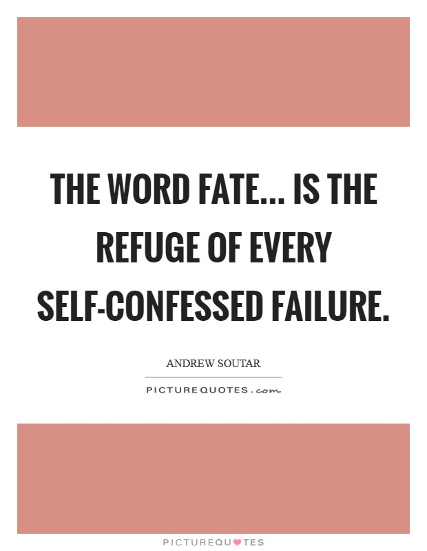 The word fate... is the refuge of every self-confessed failure Picture Quote #1