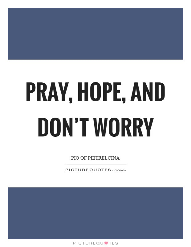 Pray, Hope, and Don't Worry Picture Quote #1