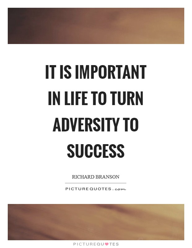 It is important in life to turn adversity to success Picture Quote #1