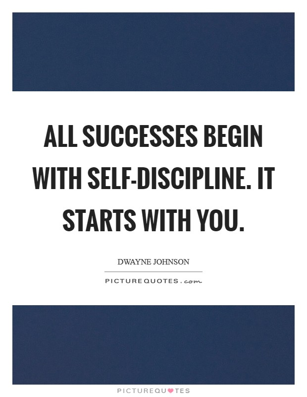 All successes begin with Self-Discipline. It starts with you Picture Quote #1