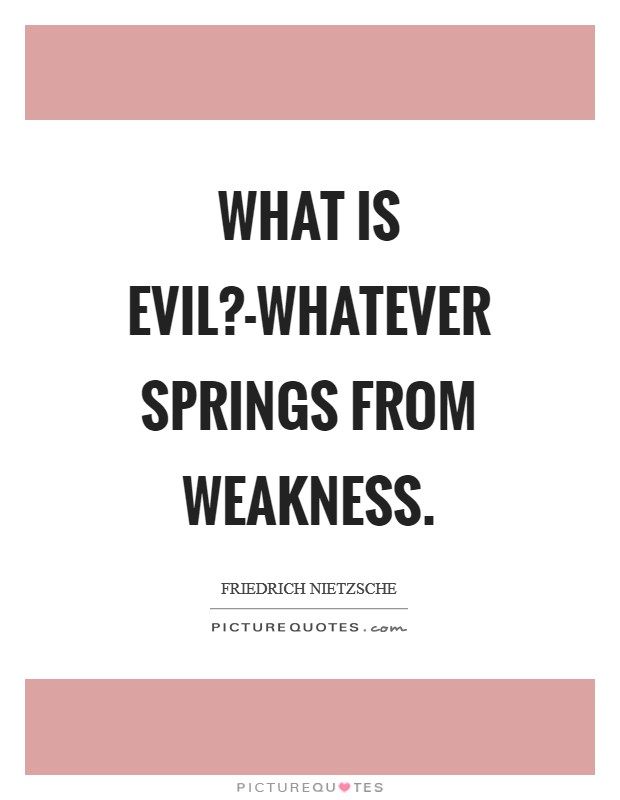 What is evil?-Whatever springs from weakness Picture Quote #1