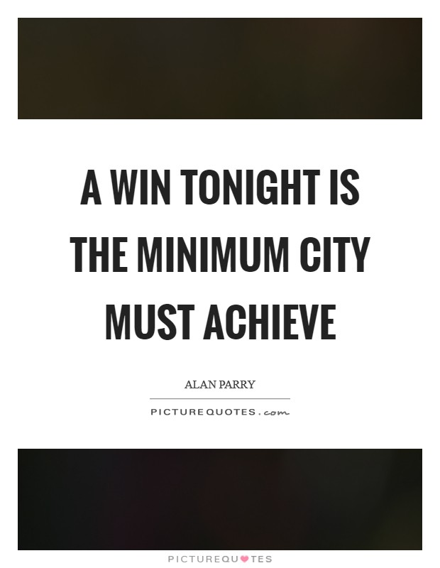 A win tonight is the minimum City must achieve Picture Quote #1