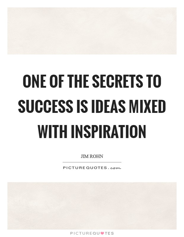 One of the secrets to success is ideas mixed with inspiration Picture Quote #1