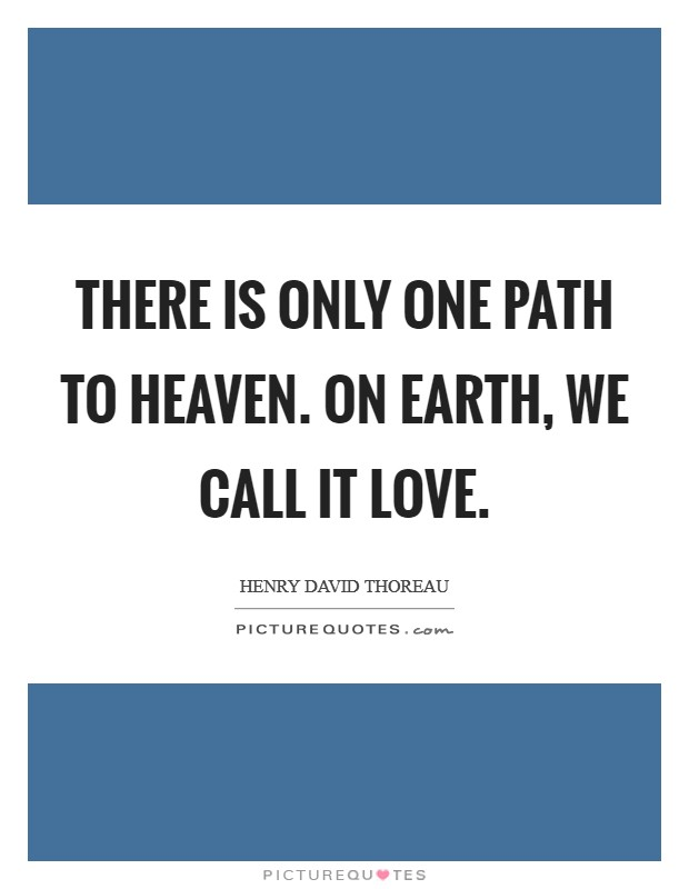 There is only one path to Heaven. On Earth, we call it Love Picture Quote #1