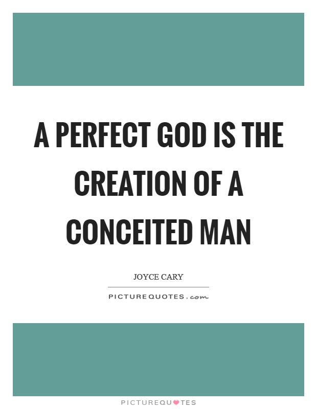 A perfect God is the creation of a conceited man Picture Quote #1