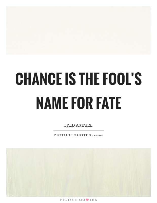 Chance is the fool's name for Fate Picture Quote #1