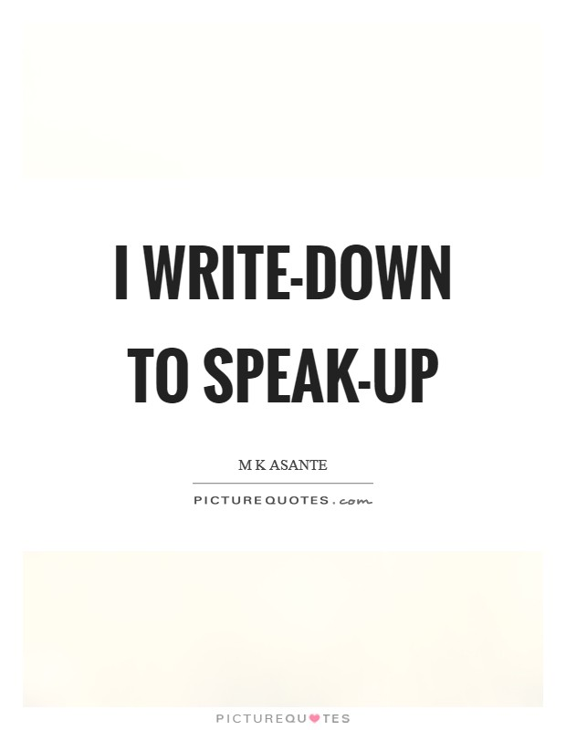 I write-down to speak-up Picture Quote #1