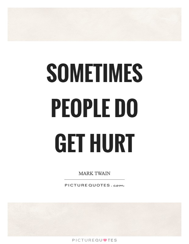Sometimes people do get hurt Picture Quote #1