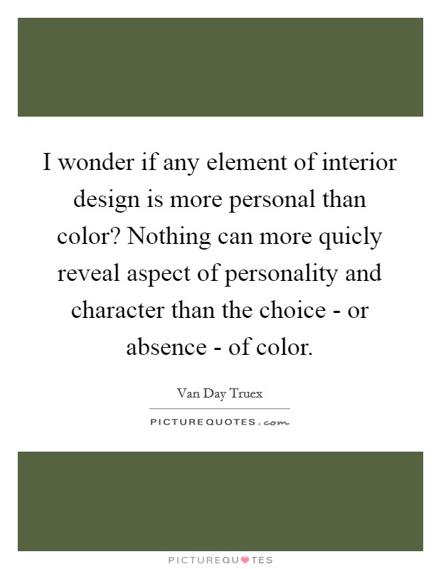 I Wonder If Any Element Of Interior Design Is More Personal Than Color Nothing Can