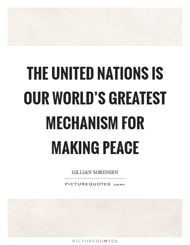 The United Nations is our world's greatest mechanism for making peace Picture Quote #1