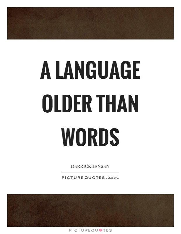A language Older Than Words Picture Quote #1