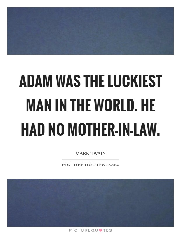 Adam was the luckiest man in the world. He had no mother-in-law Picture Quote #1