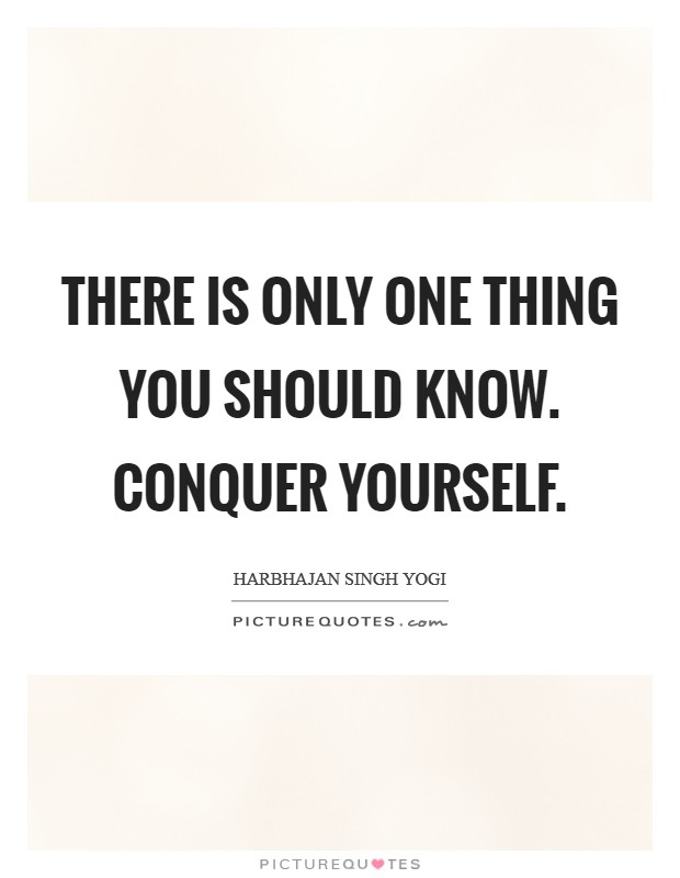 There is only one thing you should know. Conquer yourself Picture Quote #1