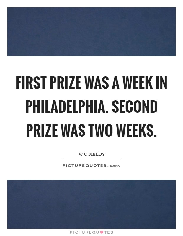 First prize was a week in Philadelphia. Second prize was two weeks Picture Quote #1