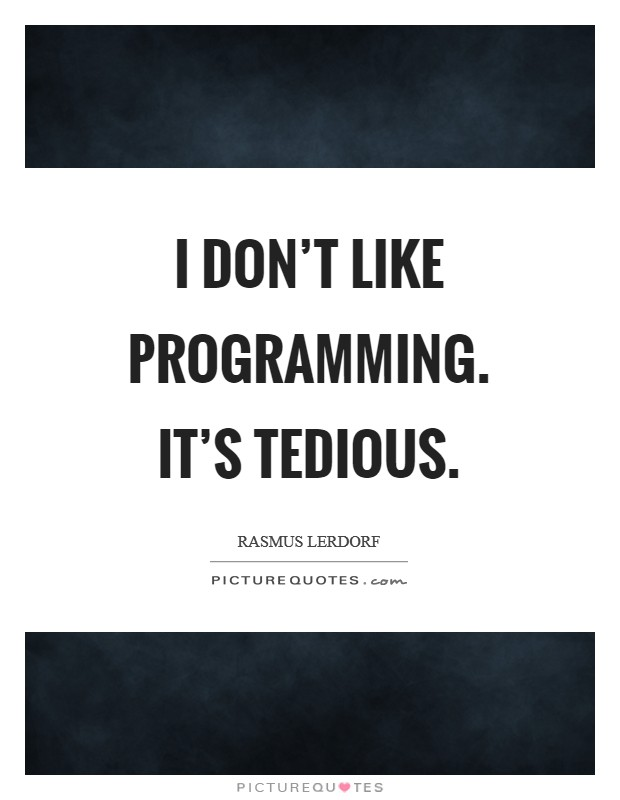 I don't like programming. It's tedious Picture Quote #1