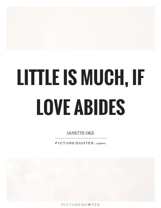 Little is much, If love abides Picture Quote #1