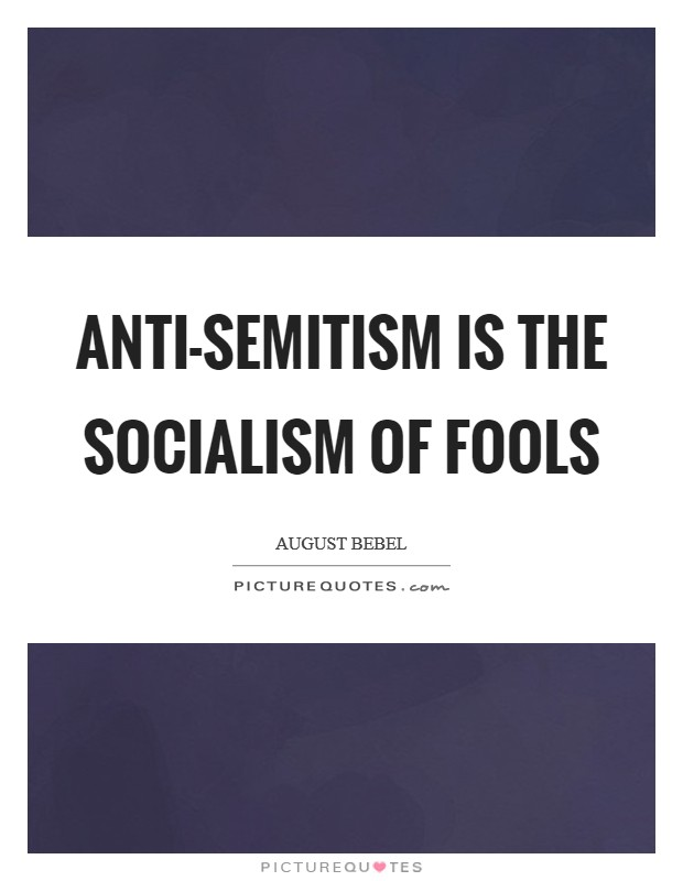 Anti-Semitism is the socialism of fools Picture Quote #1