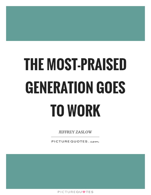 The most-praised generation goes to work Picture Quote #1