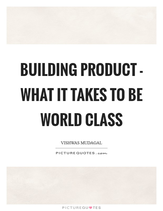 Building Product - What it takes to be world class Picture Quote #1