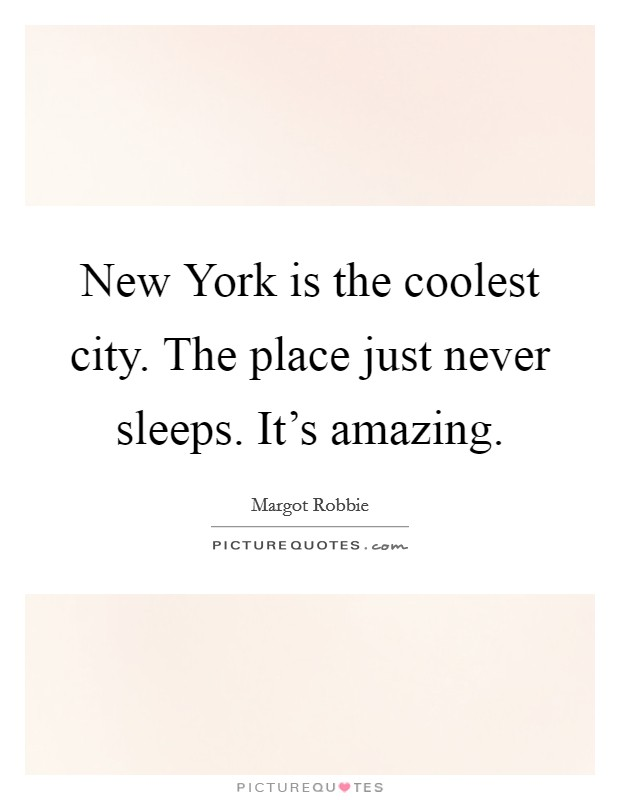 New York is the coolest city. The place just never sleeps. It's amazing Picture Quote #1