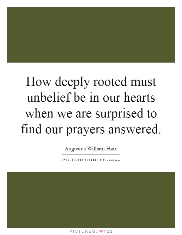 How deeply rooted must unbelief be in our hearts when we are surprised to find our prayers answered Picture Quote #1