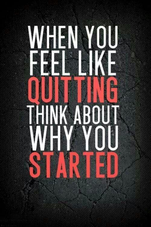 When you feel like quitting, think about why you started Picture Quote #1