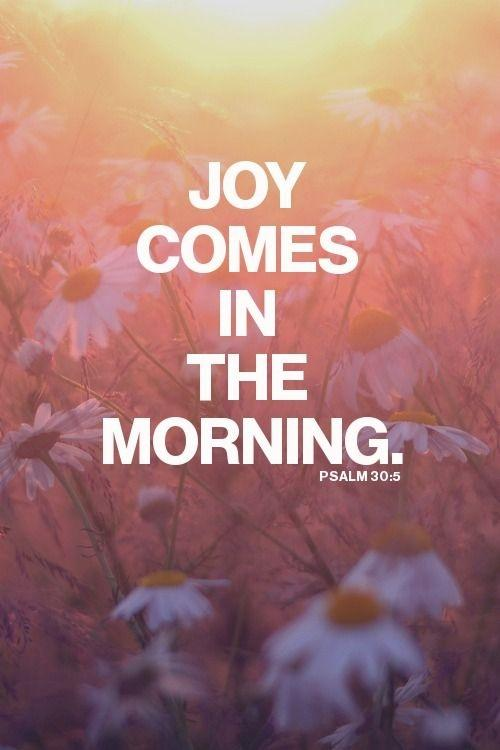 Joy comes in the morning Picture Quote #1