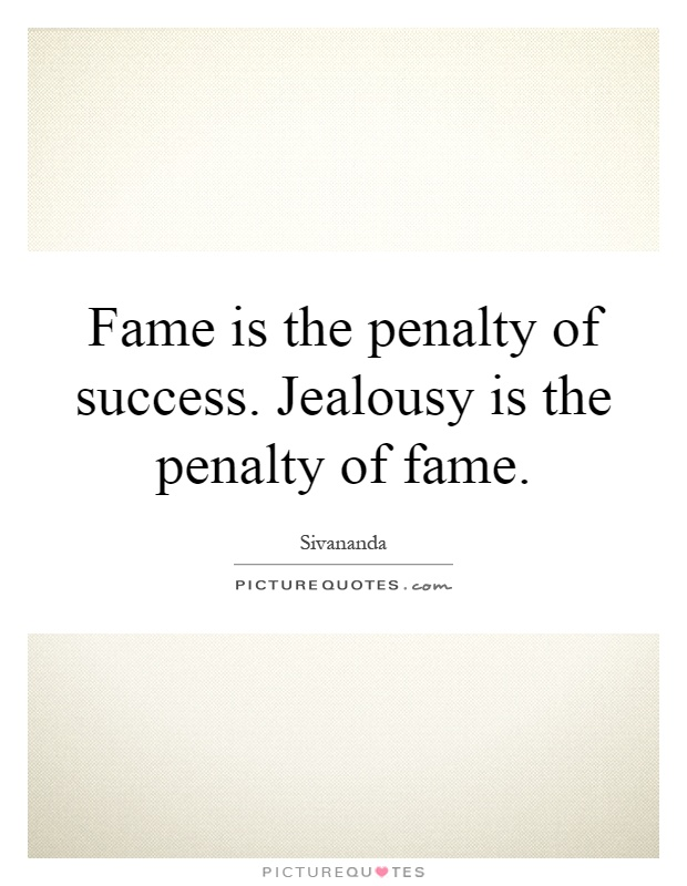 Fame is the penalty of success. Jealousy is the penalty of fame Picture Quote #1