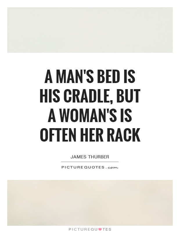 A man's bed is his cradle, but a woman's is often her rack Picture Quote #1