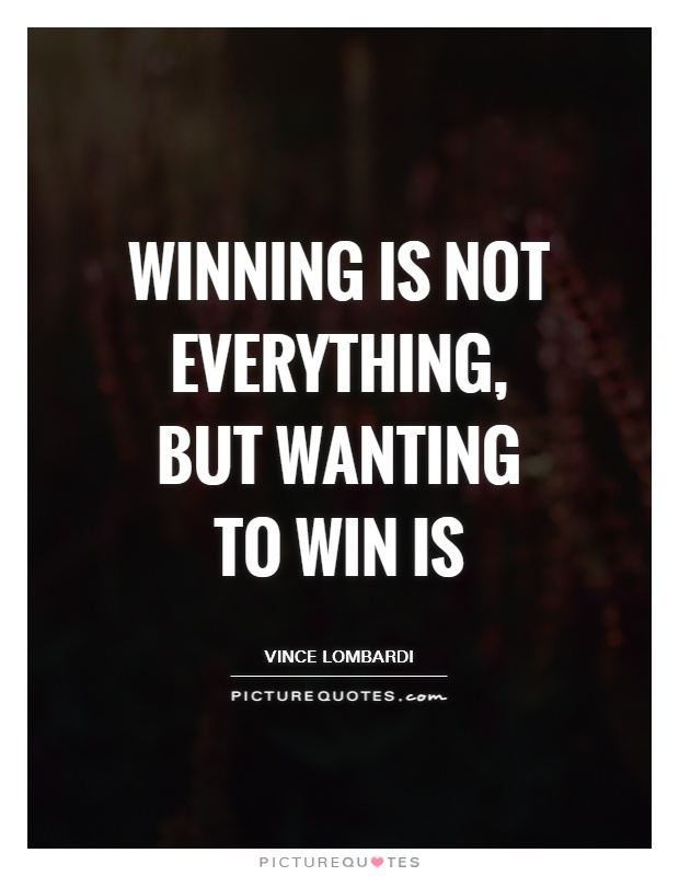 Winning is not everything, but wanting to win is Picture Quote #1