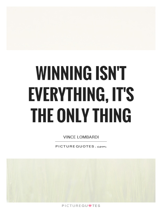 Winning isn't everything, it's the only thing Picture Quote #1