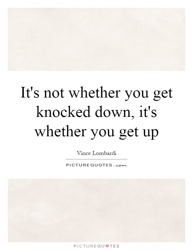 It's not whether you get knocked down, it's whether you get up Picture Quote #1